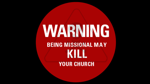 warning being missional may kill your church