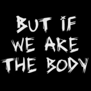 But if we are the body