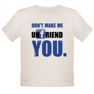 Don't make me unfriend you (Facebook)