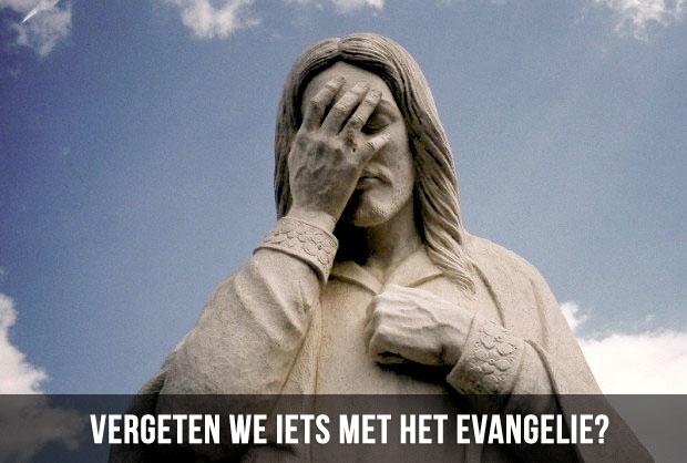 Vergeten we iets met het Evangelie?