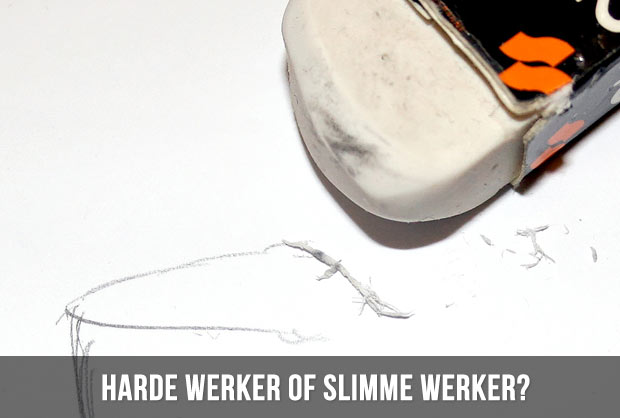 Harde werker of slimme werker?