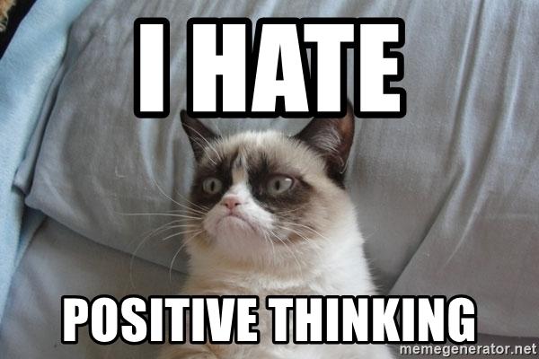 I hate positive thinking